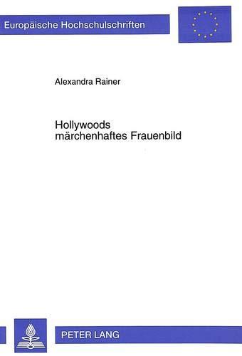 Hollywoods märchenhaftes Frauenbild: Alexandra Rainer