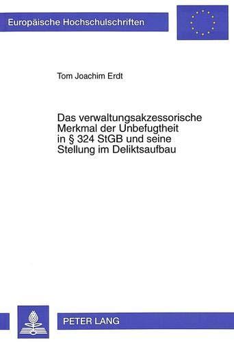 Das verwaltungsakzessorische Merkmal der Unbefugtheit in § 324 StGB und seine Stellung im ...