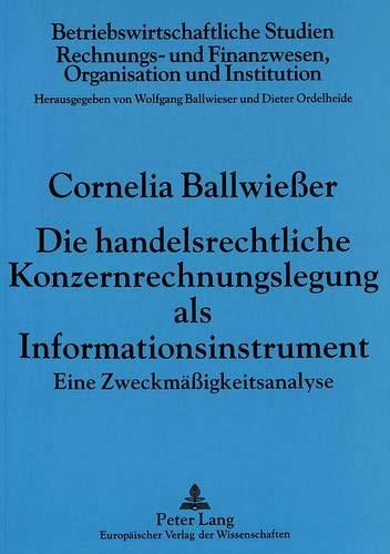 Die Handelsrechtliche Konzernrechnungslegung ALS Informationsinstrument: Eine ...