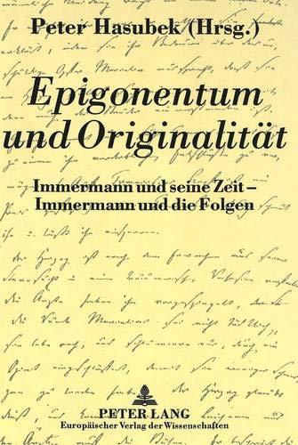 Epigonentum und Originalität Immermann und seine Zeit - Immermann und die Folgen: Hasubek, ...