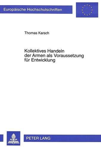 9783631313749: Kollektives Handeln der Armen als Voraussetzung für Entwicklung: Eine empirische Untersuchung in Armutsvierteln von Rio de Janeiro (Europäische ... Universitaires Européennes) (German Edition)