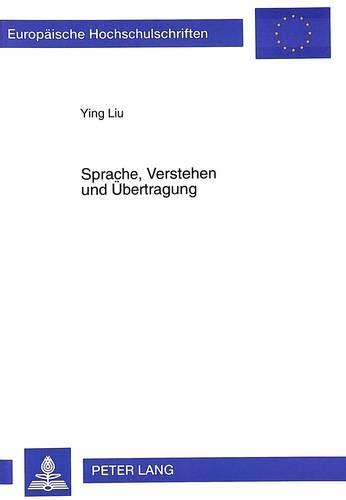Sprache, Verstehen und Übertragung Hermeneutische Grundlage der philosophischen Ü...