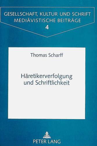 Häretikerverfolgung und Schriftlichkeit Die Wirkung der Ketzergesetze auf die ...