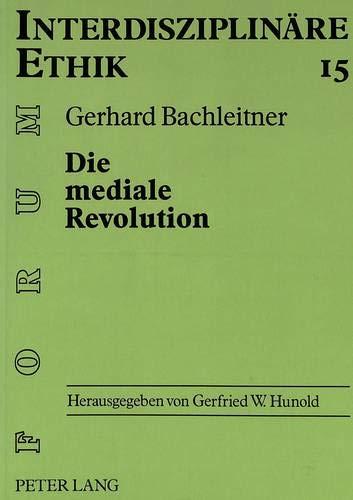 9783631314838: Die mediale Revolution. Anthropologische �berlegungen zu einer Ethik der Kommunikationstechnik