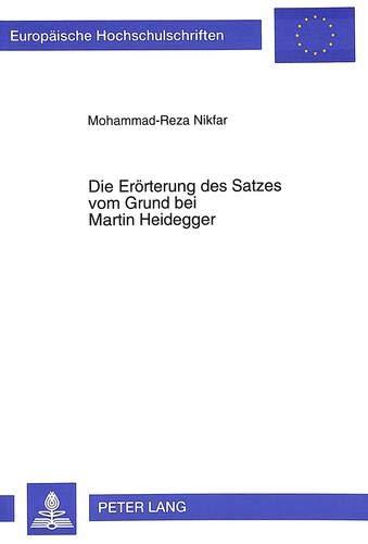 Die Erörterung des Satzes vom Grund bei Martin Heidegger: Nikfar, Mohammad-Reza