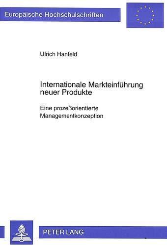 Internationale Markteinführung neuer Produkte. Eine prozessorientierte Managementkonzeption.: ...
