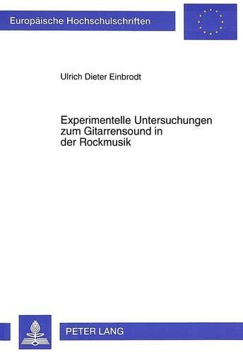 9783631315293: Experimentelle Untersuchungen zum Gitarrensound in der Rockmusik (Europäische Hochschulschriften / European University Studies / Publications Universitaires Européennes) (German Edition)