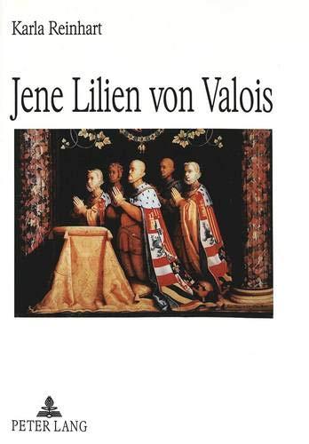 9783631316108: Jene Lilien von Valois: Eine spanische Königin in der Geschichte des 16. Jahrhunderts, in Schillers Don Karlos und in Verdis Don Carlos