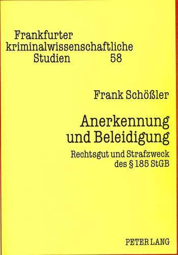 Anerkennung und Beleidigung Rechtsgut und Strafzweck des 185 StGB: Schössler, Frank