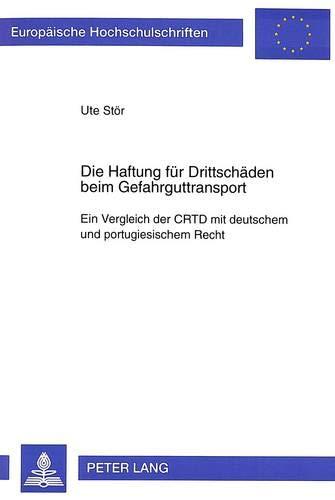 Die Haftung für Drittschäden beim Gefahrguttransport: Ein Vergleich der CRTD mit deutschem und ...