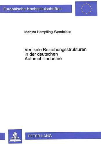 Vertikale Beziehungsstrukturen in Der Deutschen Automobilindustrie: Theoretischer Aufbau Von ...