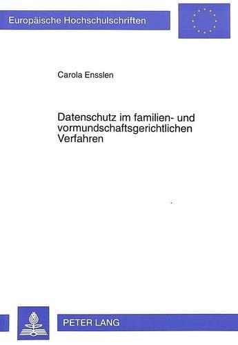 Datenschutz im familien- und vormundschaftsgerichtlichen Verfahren (Europäische ...