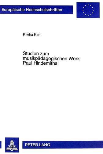 Studien zum musikpädagogischen Werk Paul Hindemiths (Europäische Hochschulschriften &#x2F...