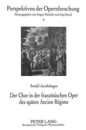 Der Chor in der französischen Oper des späten Ancien Régime: Arnold Jacobshagen