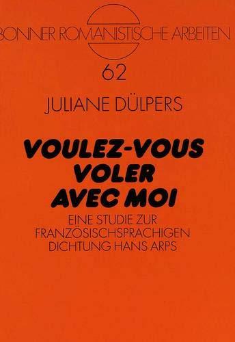 9783631317761: «Voulez-vous voler avec moi»: Eine Studie zur französischsprachigen Dichtung Hans Arps (Bonner romanistische Arbeiten) (German Edition)