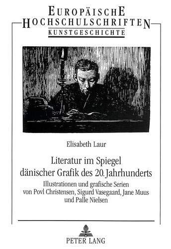 Literatur im Spiegel dänischer Grafik des 20. Jahrhunderts Illustrationen und grafische Serien...