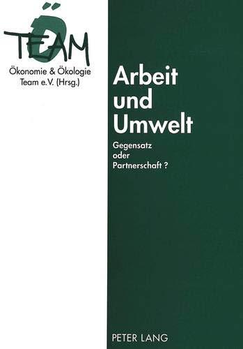 Arbeit und Umwelt: Gegensatz oder Partnerschaft? (German Edition): Peter Lang GmbH, Internationaler...
