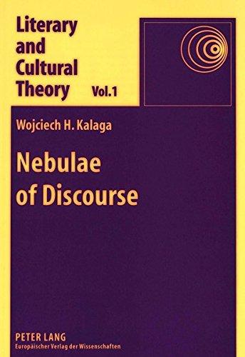 Nebulae of Discourse: Interpretation, Textuality, and the: Wojciech H. Kalaga