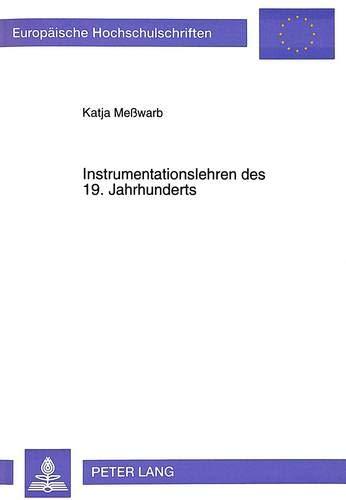 Instrumentationslehren Des 19. Jahrhunderts (Europaeische Hochschulschriften / European University ...