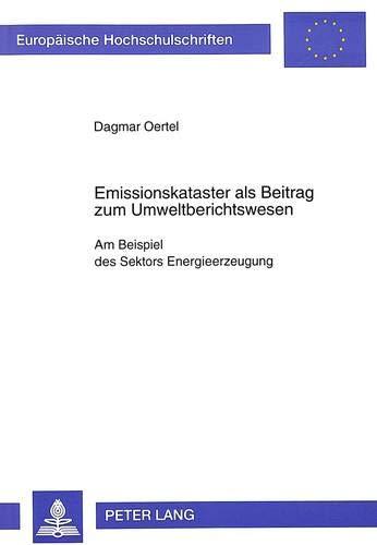 Emissionskataster als Beitrag zum Umweltberichtswesen Am Beispiel des Sektors Energieerzeugung: ...