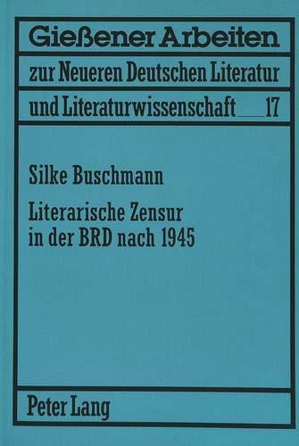 Literarische Zensur in Der Brd Nach 1945 (European University Studies. Series I, German Language ...