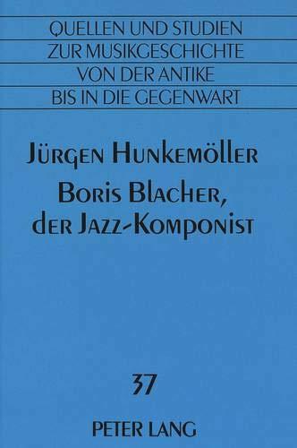 9783631319253: Boris Blacher, der Jazz-Komponist (Quellen Und Studien Zur Musikgeschichte Von Der Antike Bis i)