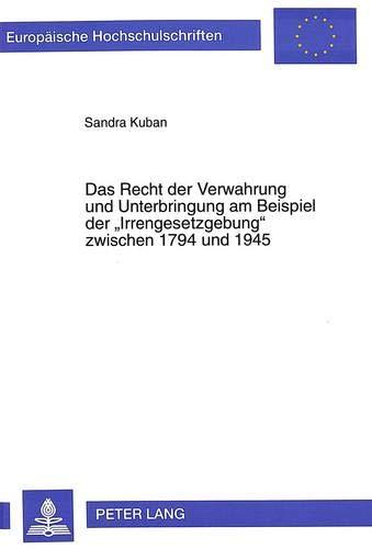 Das Recht der Verwahrung und Unterbringung am Beispiel der 'Irrengesetzgebung' zwischen ...