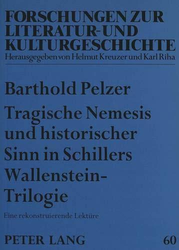 9783631319369: Tragische Nemesis und historischer Sinn in Schillers Wallenstein-Trilogie: Eine rekonstruierende Lektüre (Forschungen zur Literatur- und Kulturgeschichte) (German Edition)