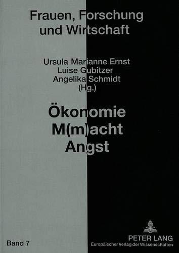 Oekonomie M(m)Acht Angst: Zum Verhaeltnis Von Oekonomie