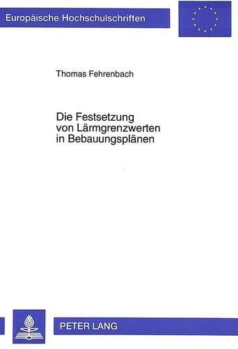 Die Festsetzung von Lärmgrenzwerten in Bebauungsplänen: Thomas Fehrenbach