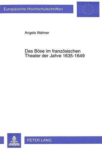 Das Böse im französischen Theater der Jahre 1635-1649 Studien zu ausgewählten Werken...
