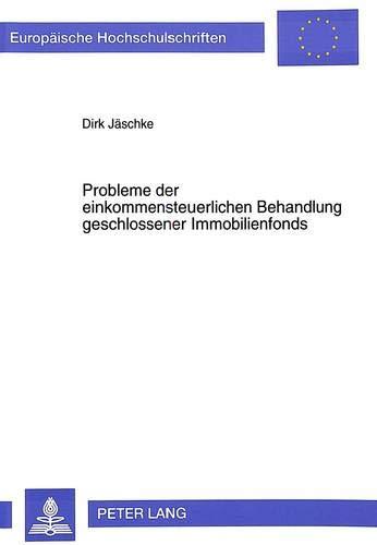 Probleme der einkommensteuerlichen Behandlung geschlossener Immobilienfonds: Jäschke, Dirk