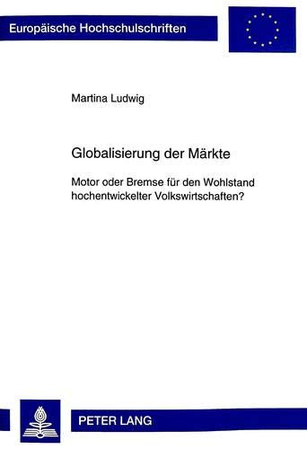 Globalisierung Der Maerkte: Motor Oder Bremse Fuer Den Wohlstand Hochentwickelter Volkswirtschaften...