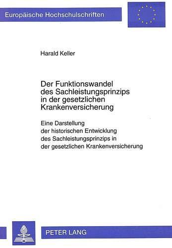 Der Funktionswandel des Sachleistungsprinzips in der gesetzlichen Krankenversicherung: Harald ...