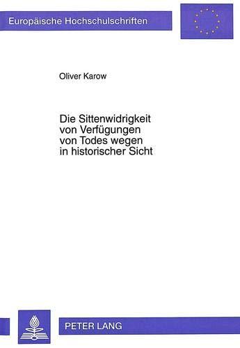 Die Sittenwidrigkeit von Verfügungen von Todes wegen in historischer Sicht: Oliver Karow
