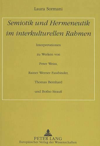 Semiotik und Hermeneutik im interkulturellen Rahmen Interpretationen zu Werken von Peter Weiss, ...