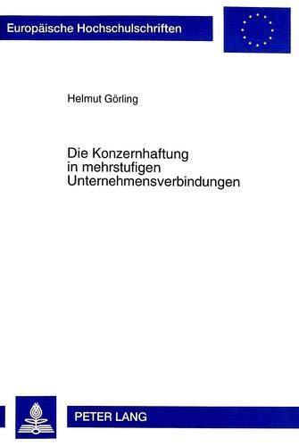 Die Konzernhaftung in mehrstufigen Unternehmensverbindungen (Europäische Hochschulschriften / ...