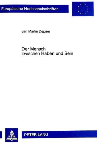 Der Mensch zwischen Haben und Sein Untersuchungen: Jan Martin Depner