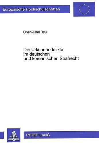 Die Urkundendelikte im deutschen und koreanischen Strafrecht Unter besonderer Berücksichtigung...