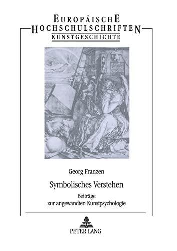 9783631321119: Symbolisches Verstehen: Beiträge zur angewandten Kunstpsychologie (Europaische Hochschulschriften: Reihe 28, Kunstgeschichte)