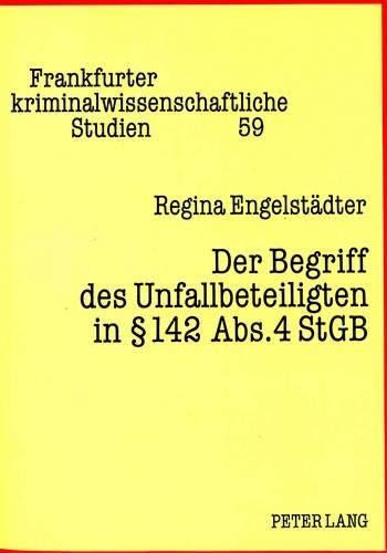 Der Begriff des Unfallbeteiligten in § 142 Abs. 4 StGB Zugleich eine Kritik an aktuellen ...