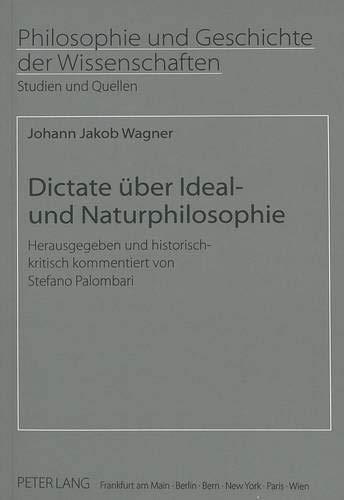 Dictate Ueber Ideal- Und Naturphilosophie (Philosophie Und: Johann Jakob Wagner,