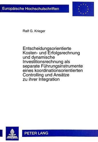 Entscheidungsorientierte Kosten- und Erfolgsrechnung und dynamische Investitionsrechnung: Ralf., G. Krieger: