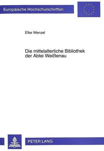 Die mittelalterliche Bibliothek der Abtei Weißenau: Elke Wenzel