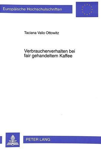 9783631322499: Verbraucherverhalten bei fair gehandeltem Kaffee: Ergebnisse theoretischer Ableitungen und empirischer Untersuchungen (Europäische Hochschulschriften ... Universitaires Européennes) (German Edition)