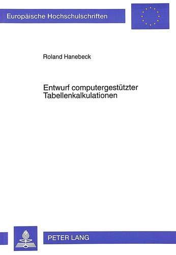 Entwurf computergestützter Tabellenkalkulationen (Europäische Hochschulschriften / ...