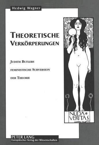 Theoretische Verkoerperungen: Judith Butlers Feministische Subversion Der Theorie: Hedwig Wagner