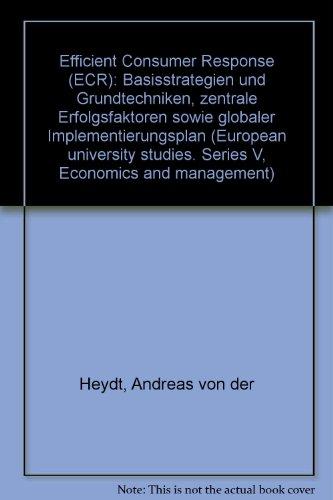 9783631323427: Efficient Consumer Response (ECR): Basisstrategien und Grundtechniken, zentrale Erfolgsfaktoren sowie globaler Implementierungsplan (European university studies. Series V, Economics and management)