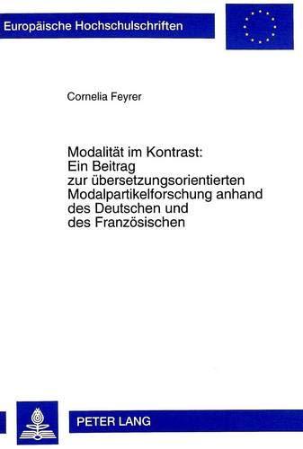 9783631323601: Modalit�t im Kontrast:. Ein Beitrag zur �bersetzungsorientierten Modalpartikelforschung anhand des Deutschen und des Franz�sischen