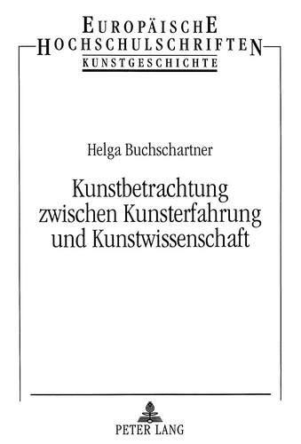 Kunstbetrachtung zwischen Kunsterfahrung und Kunstwissenschaft: Helga Buchschartner